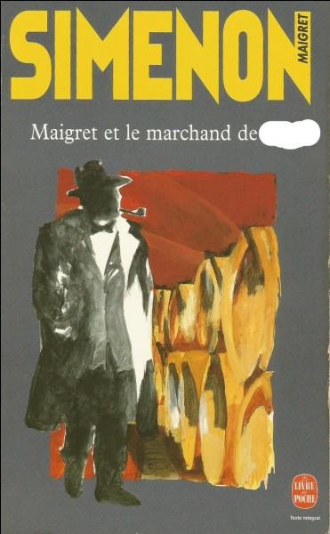 Dans ce roman Maigret enquête sur un marchand de...