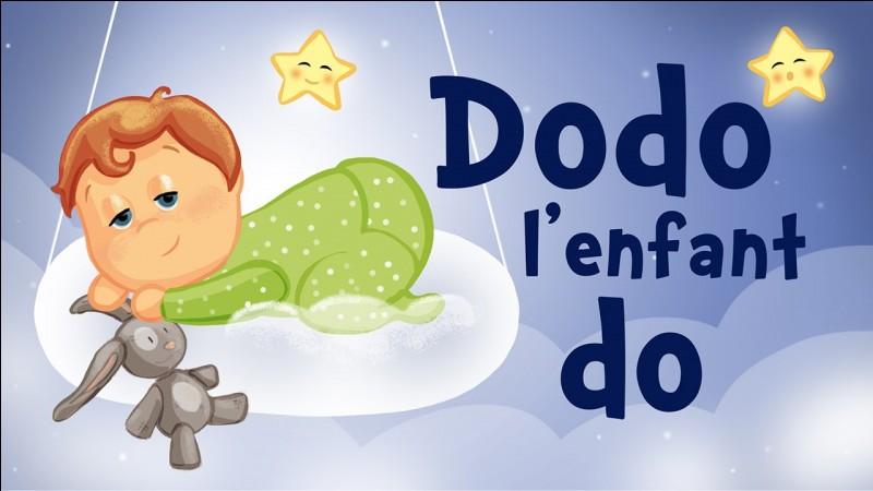 Complétez ces paroles : Do, do, l'enfant do,L'enfant dormira tantôt ;Do, do, l'enfant do,L'enfant dormira :