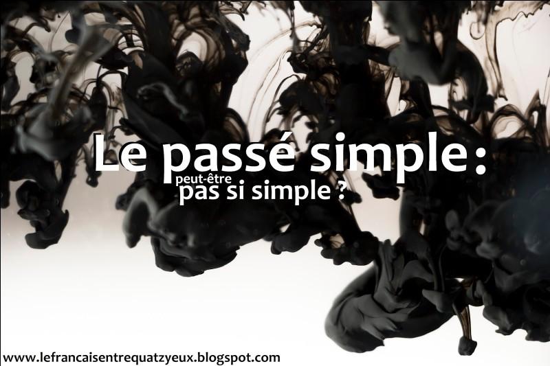 J'AIMERAIS savoir pourquoi le passé simple n'est jamais simple ?