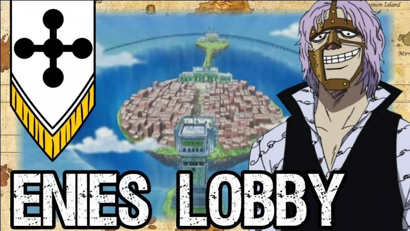 Enies Lobby est aussi appelée...