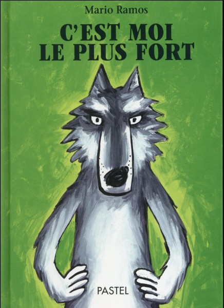 C'est moi le plus fort. Qui est plus fort que le loup ?