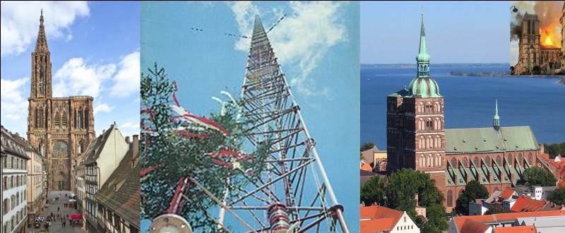 La question sera directe !Quel est le point commun entre « l'église Sainte-Marie de Strasund », la « cathédrale de Strasbourg » et le « mât de KVLY-TV » (mât de rediffusion télé) à Blanchard (Dakota du Nord, USA) ?