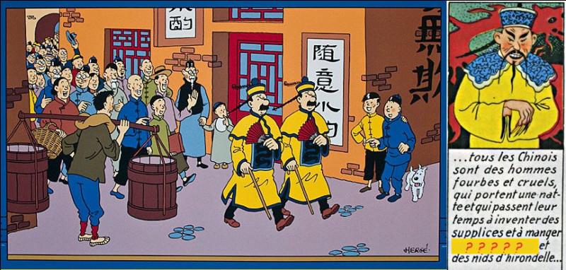 Dans « le Lotus bleu », les Dupondt sont costumés selon une imagerie occidentale très arriérée qui prétend, qu'entre autres, les Chinois se nourrissent ...