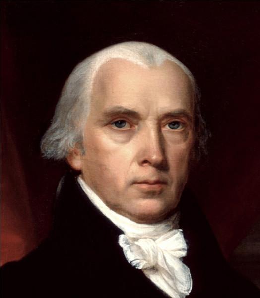 Qui est ce James, un des auteurs de la Constitution américaine, quatrième président de États-Unis de 1809 à 1817, mort en 1817 ?