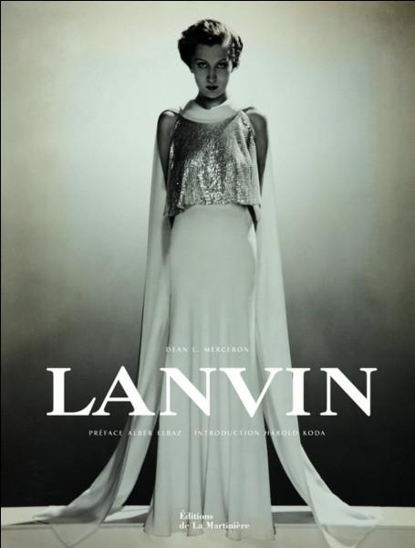 Lanvin est la plus ancienne maison de couture française encore en activité. (depuis 1889)