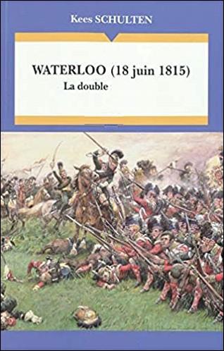 Quelle est cette œuvre de l'historien néerlandais Kees Schulten qui analyse dans les moindres détails la bataille de Warterloo du 18 juin 1815 ?