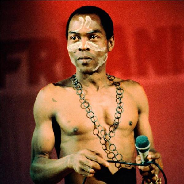 Quel musicien nigérian disparu en 1999, fervent opposant du régime militaire de son pays, est l'inventeur de l'afrobeat ?