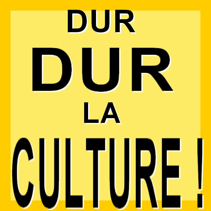 Dur dur la culture !