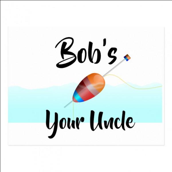 """Si vous entendez """"Bob's your uncle"""", que comprenez-vous ?"""