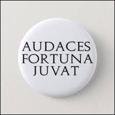 """D'après la citation """"Audaces fortuna juvat"""", à qui la chance sourit-elle ?"""