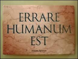 """Quelle est la suite de cette citation attribuée à Sénèque : """"Errare humanum est"""" ?"""
