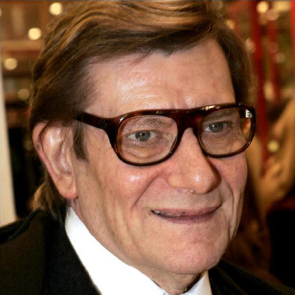 Qui est ce Yves, grand couturier français , un des plus célèbre au monde, mort en 2008 ?