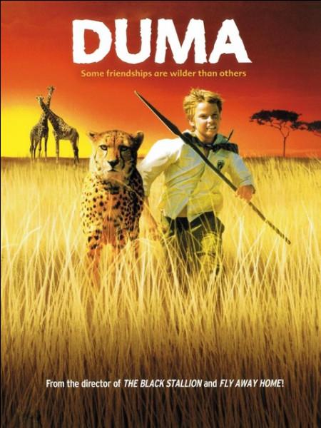"""Dans le film """"Duma"""" de 2005, comment s'appelle le jeune garçon qui adopte Duma, un bébé guépard ?"""