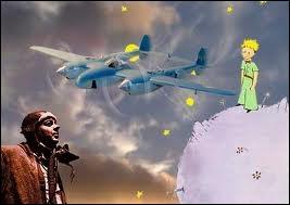 Saint-Exupéry a rencontré le Petit Prince quand il est tombé en panne avec son avion :