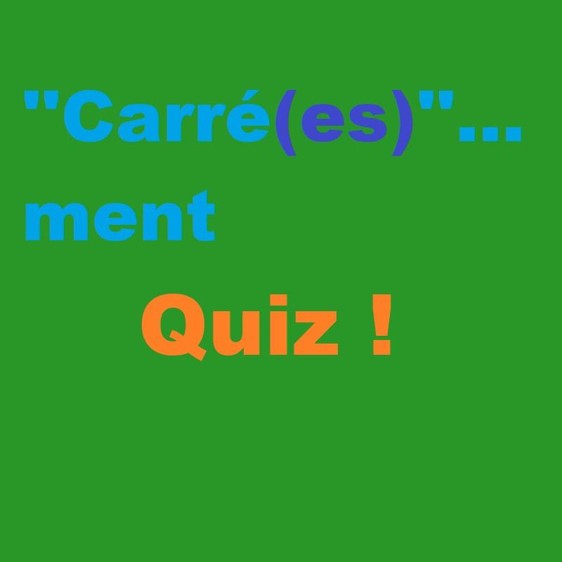 Quiz ''carré(e)(s)''