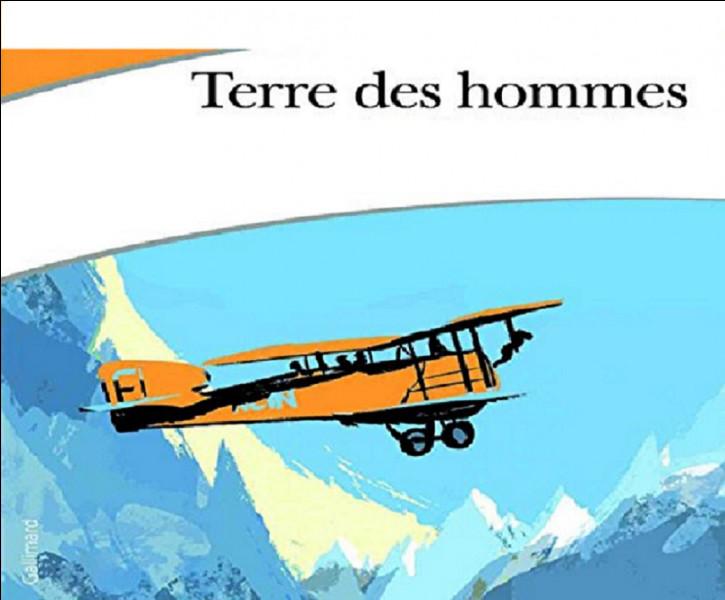 Quel aviateur est l'auteur du recueil d'essais autobiographiques ''Terre des hommes'' ?