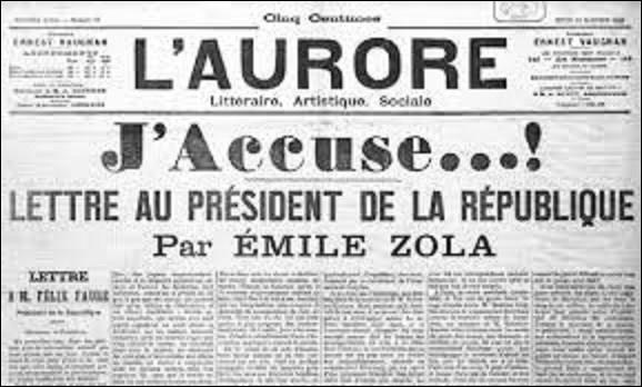12 et 13 janvier 1898 : ''J'accuse'' barre la une du journal L'Aurore de Georges Clémenceau. Émile Zola signe ici une lettre ouverte au président de la République, Félix Faure, dans laquelle il dénonce l'invraisemblable complot ourdi contre le capitaine Dreyfus. À quelle peine de prison sera condamné l'écrivain ?