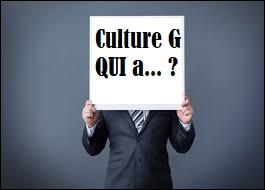 Culture générale - Qui a... ? (3)