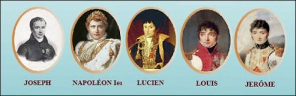 Quel est le le nom de ces cinq frères, Joseph, Napoléon, Lucien, Louis, Jerôme, un clan de politiciens qui gouverna l'Europe ?
