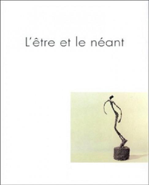 Quel philosophe est l'auteur de l'essai ''L'Être et le Néant'' ?