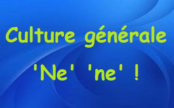 Culture générale ''Ne'' ''ne'' !