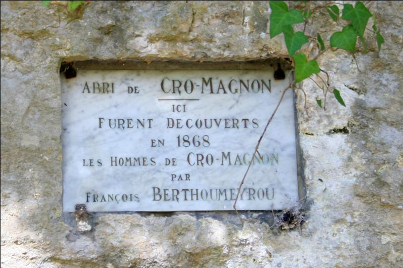 Cr comme comme Cro-Magnon : l'Homme de Cro-Magnon doit ce nom à l'abri où furent découvert des restes fossiles d'Homo sapiens en 1868. Où est l'abri de Cro-Magnon ?