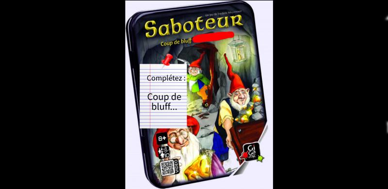 """Thibault m'a laissé avec un jeu. Une phrase est effacée par le feutre. Heureusement, il m'a laissé un petit mot. Je crois avoir compris qu'il faut compléter la phrase """"Coup de bluff…""""."""