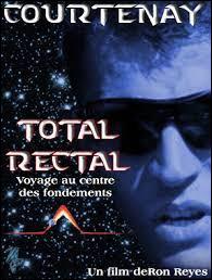 ''Total Rectal'' n'est PAS un film de science-friction (non, non ! ) contrairement au ''Total Recall'' de Paul Verhoeven sorti en 1990 qui avait pour tête d'affiche...