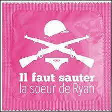 Je ne suis pas certain que ''Il faut sauter la soeur de Ryan'' soit basé sur le même scénario que ''Il faut sauver le soldat Ryan'' de...