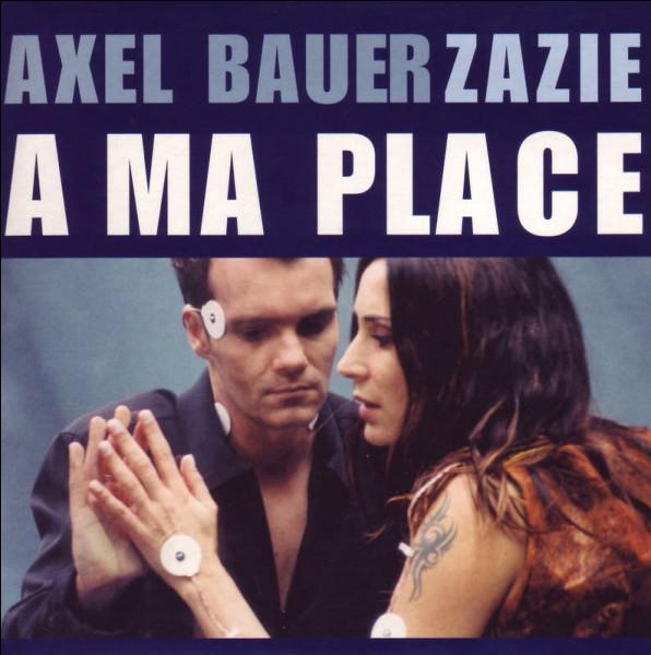 """En quelle année est sorti le titre """"À ma place"""", interprété par Zazie et Axel Bauer ?"""