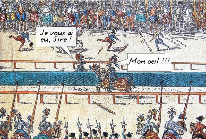 1559, Henri II de France > On sait qu'après 10 jours d'agonie, il mourut d'un coup de lance dans un orbite oculaire. Petit détail, tout de même : (lequel ?)