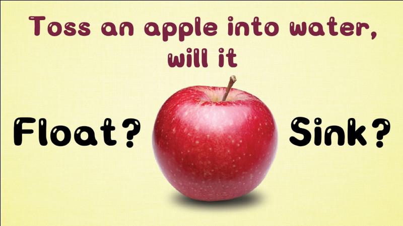 Vrai ou faux ? Les pommes fraîches peuvent flotter dans l'eau.