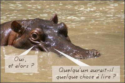 """La nature étant une chose sans cesse renouvelée, comment l'hippopotame fait-il """"popo"""" ?"""