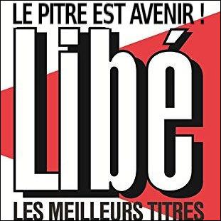 """Lequel de ces titres """"jeux de mots"""" du journal « Libération » n'a jamais vu le kiosque ?"""