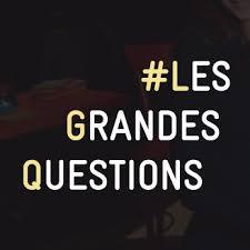 Les grandes questions !