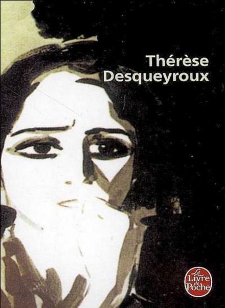 """Quel écrivain français du XXe est l'auteur du roman """"Thérèse Desqueyroux"""" (1927) ?"""