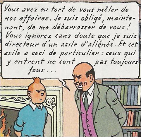 Il affrontera Tintin à 3 reprises, c'est le docteur ...
