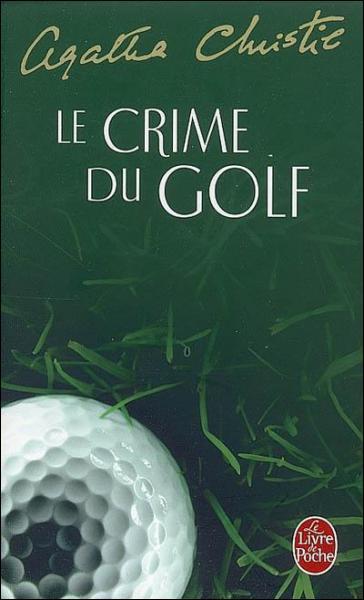 J'ai résolu 'le Crime du golf'.