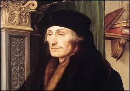 Il est l´auteur en 1530 du premier manuel de savoir-vivre : ''La Civilité puérile''. (C'est la seule question barbante... Promis, juré ! )