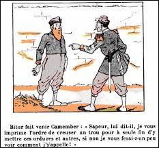 Vous faites 2, dernière question ''CAMEMBERT'' (Arts et Littérature) : Le personnage du sapeur Camember a été créé à la fin du XIXe siècle. Le héros est un militaire --------------.
