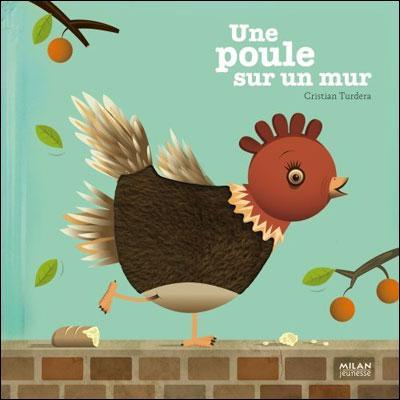 Dans la chanson enfantine, que fait la 'Poule sur un mur' ?