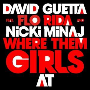David Guetta, Flo Rida, Nicki Minaj / Where them girls at : So many girls in here, where do I begin ? I seen this one, I'm bout to go in then she said, I'm here with...
