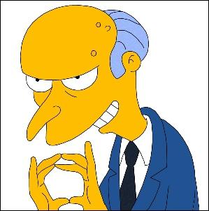 Montgomery Burns, milliardaire assoiffé d'argent, a possédé ...