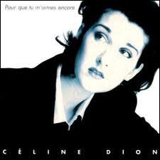 Retrouvez cette phrase d'une chanson de Céline Dion :