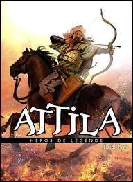 Attila, le chef des Huns, était une brute épaisse analphabète.