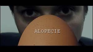 Si vous souffrez ''d'alopécie'' , vous avez des problèmes de...