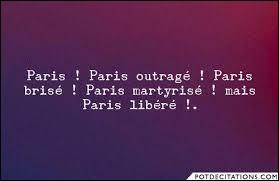 ''Paris outragé, Paris brisé, Paris martyrisé mais Paris libéré ! ''