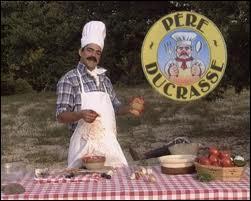 ''Le père Ducrasse'' : Quel plat ne prépare pas l'immonde cuisinier ? (qui fait toujours goûter à son fils)