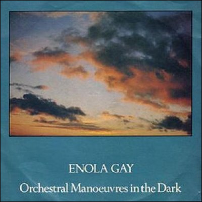 ' Enola gay ', Ochestral Manoeuvre in the Dark :