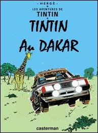 ' Tintin au Dakar ' ? A votre avis, a quel héros de B. D. serait-il un efficace co-pilote de rallye ?